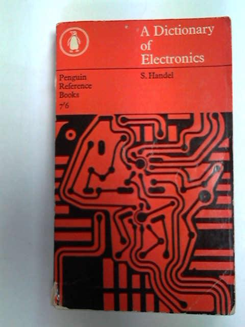 A Dictionary of Electronics, S. Handel