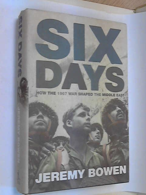 Six Days: How the 1967 War Shaped the Middle East, Bowen, Jeremy