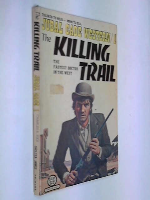 Jubal Cade 1 The Killing Trail, Pike, Charles R.