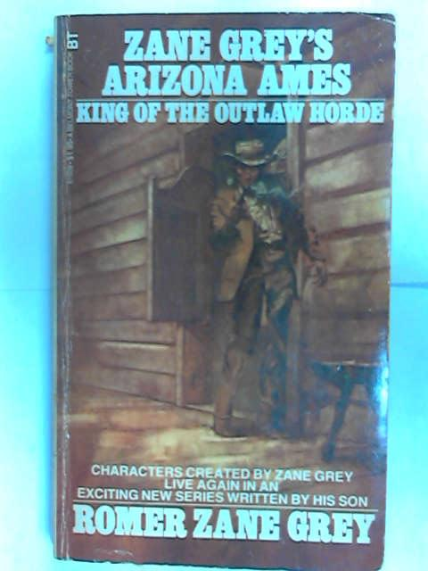 Arizona Ames: King of the Outlaw Horde, Romer Zane Grey