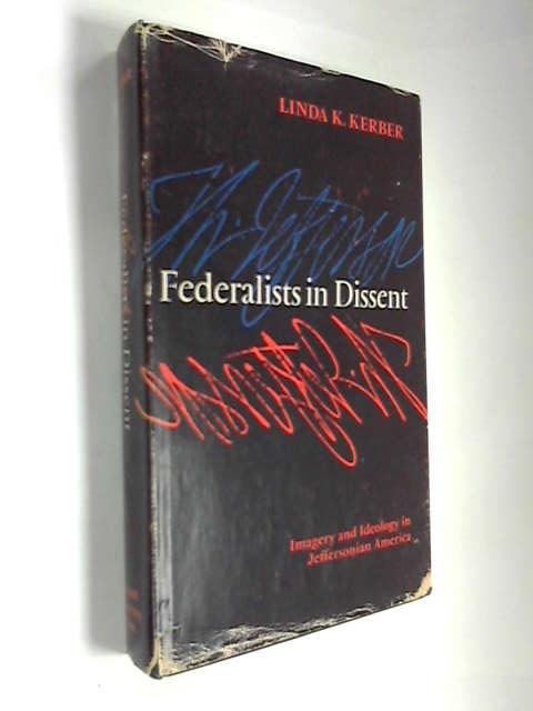 Federalists in Dissent: Imagery and Ideology in Jeffersonian America, Kerber, Linda K.