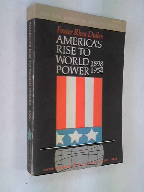 America's Rise to World Power, 1898-1954, Dulles, Foster Rhea