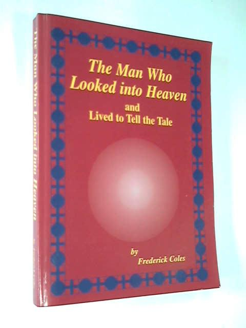 The Man Who Looked into Heaven, Coles, Frederick C.