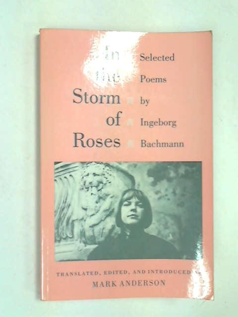 In the Storm of Roses: Selected Poems by Ingeborg Bachmann (Lockert Library of Poetry in Translation), Bachmann, I