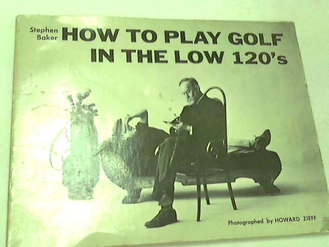 How to Play Golf in the Low 120's, Baker, Stephen