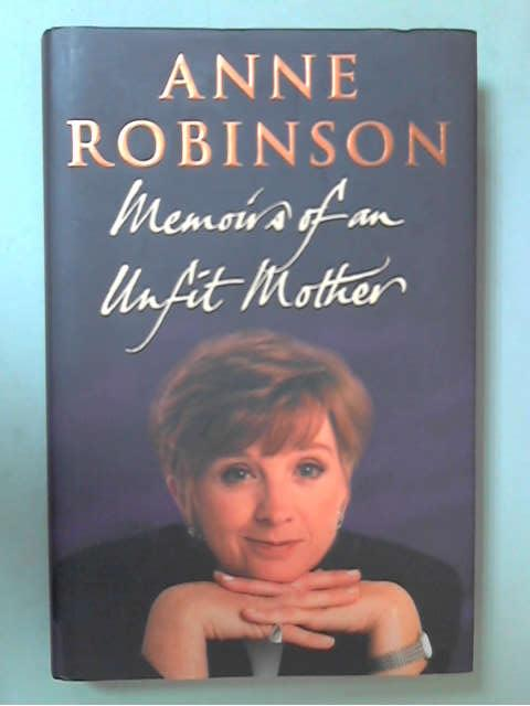 Memoirs Of An Unfit Mother, Anne Robinson