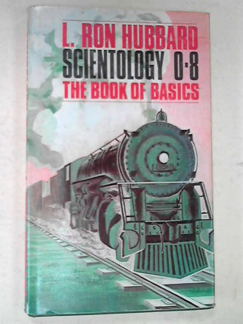 Scientology 0-8: The Book of Basics, L. Ron Hubbard
