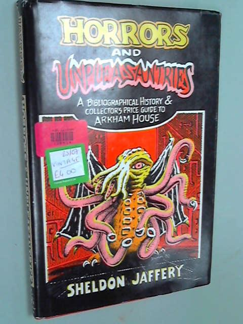 Horrors and unpleasantries: A bibliographical history & collectors' price guide to Arkham House, Jaffery, Sheldon