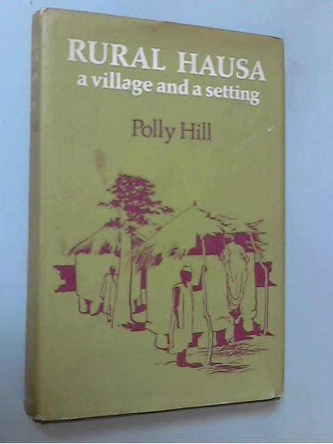 Rural Hausa: A Village And A Setting, Polly Hill