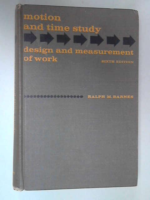 Motion and Time Study: Design and Measurement of Work, Ralph M. Barnes