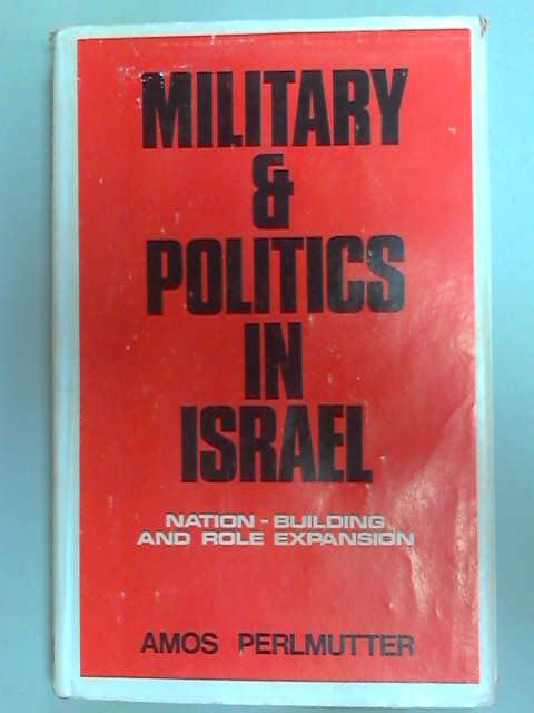 Military and Politics in Israel, Amos Perlmutter