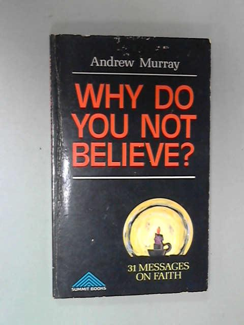 Why Do You Not Believe?, Andrew Murray