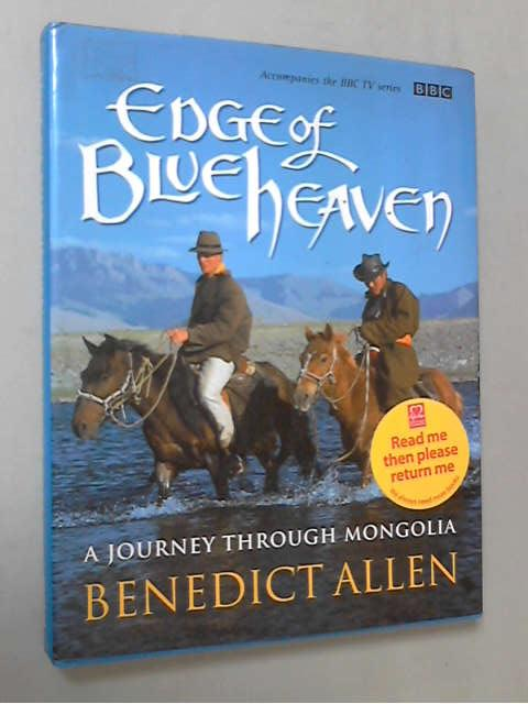 The Edge of Blue Heaven: Journey Through Mongolia, Benedict Allen