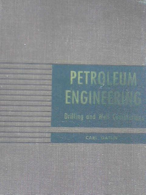 Petroleum Engineering: Drilling and Well Completion, Gatlin, C.