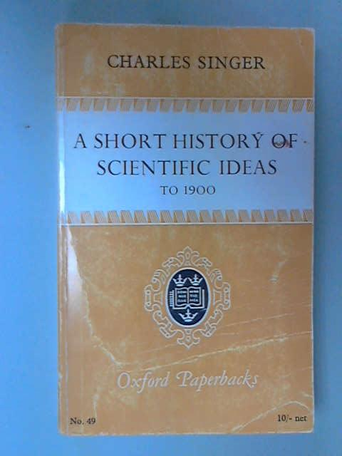 Short History of Scientific Ideas to 1900, Charles Singer