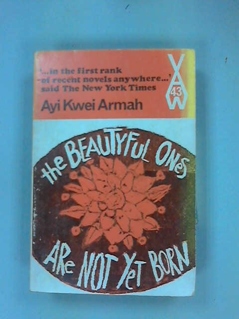 The Beautyful Ones are Not Yet Born (Heinemann, Armah, Ayi Kwei
