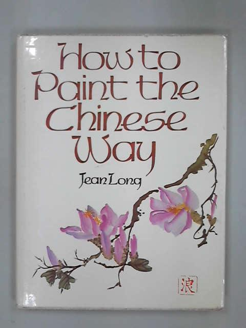 How to Paint the Chinese Way, Jean Long