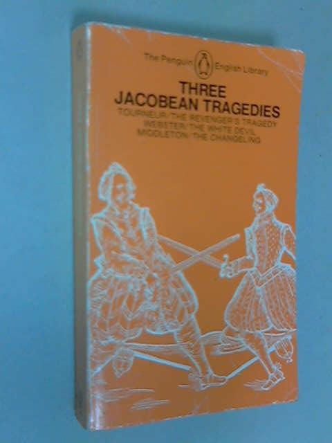 "Three Jacobean Tragedies: ""The Revenger's Tragedy"",""The White Devil"",""The Changeling, Middleton, Thomas"