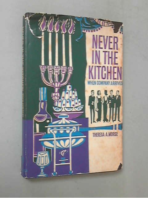 Never in the Kitchen When Company Arrives, Theresa A. Morse