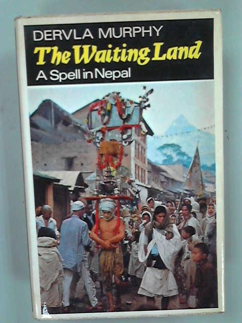 Waiting Land: Spell in Nepal, Murphy, Dervla