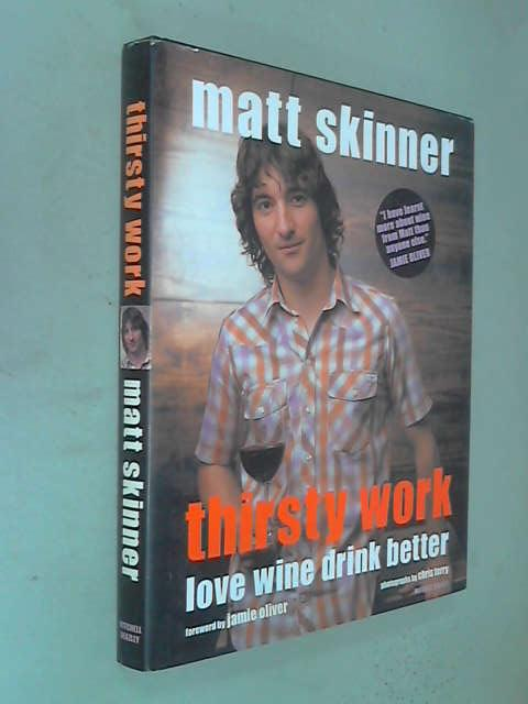 Thirsty work, Matt Skinner