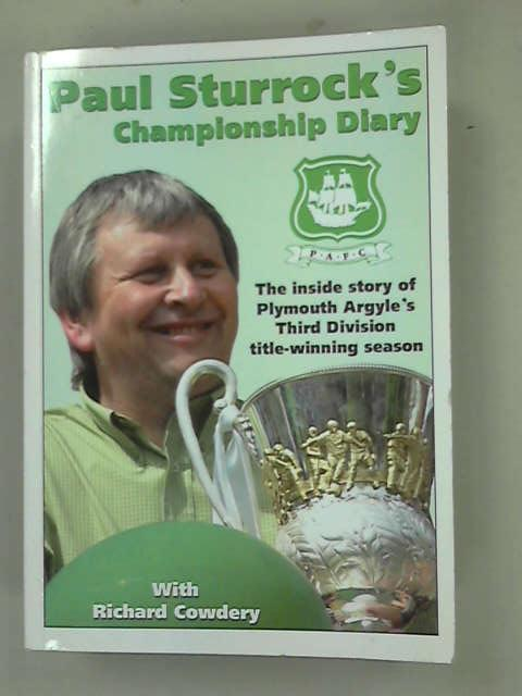 Paul Sturrock's Championship Diary: The Inside Story of Plymouth Argyle's Third Division Title-winning Season, Cowdery, Richard
