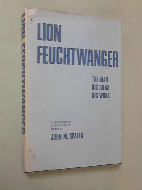 Lion Feuchtwanger: the man, his ideas, his work, Lion Feuchtwanger