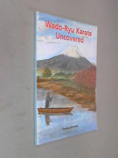 Wado-ryu Karate Uncovered, Frank Johnson