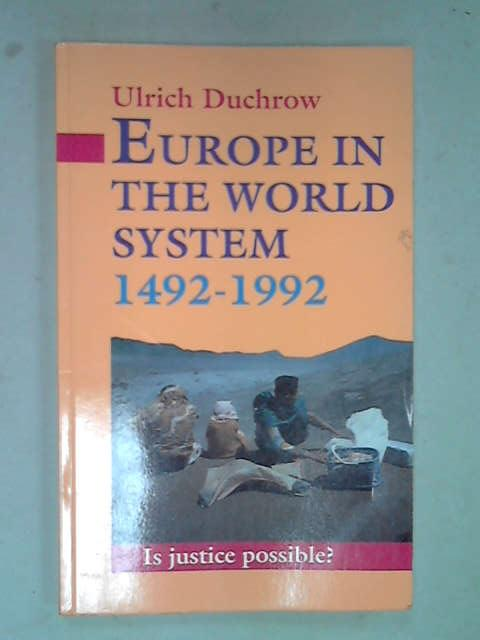 Europe in the World System 1492-1992: Is Justice Possible?, Ulrich Duchrow