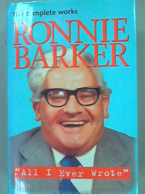 All I Ever Wrote: The Complete Works of Ronnie Barker, Barker, Ronnie