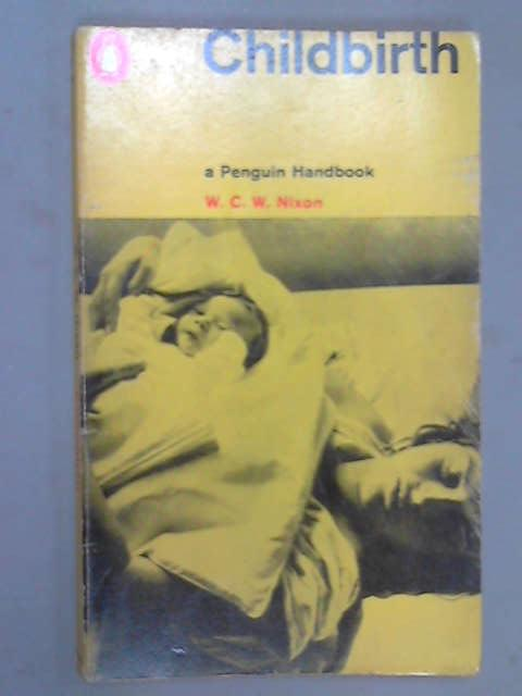 Childbirth (Penguin Handbooks), Nixon, W. C. W.