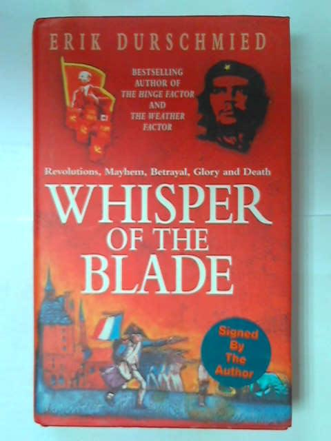 Whisper of the Blade: Revolutions, Mayhem, Betrayal, Glory and Death, Erik Durschmied