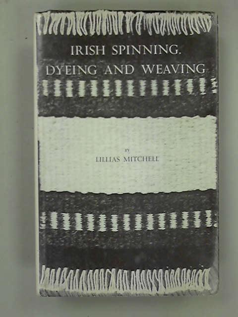 Irish Spinning Dyeing and Weaving, Mitchell, Lillias
