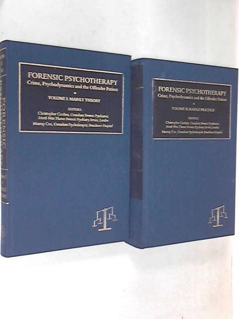 Forensic Psychotherapy: Crime, Pyschodynamics and the Offender Patient (Forensic Focus) Vol 1 & 2, Christopher Cordless