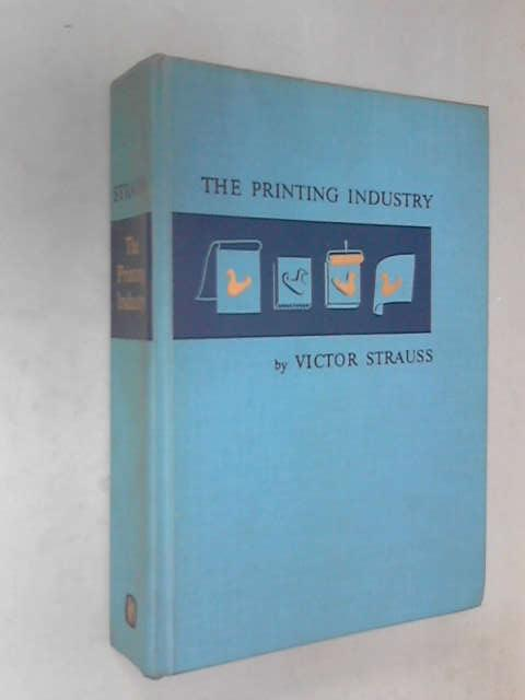 Printing Industry: An Introduction to Its Many Branches, Processes and Products, Strauss, Victor