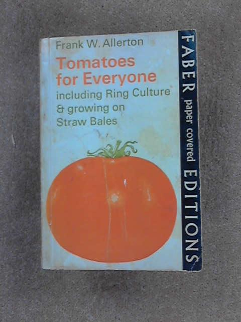 Tomatoes for Everyone - Including Ring Culture and Growing on Straw Bales, Allerton, Frank W.