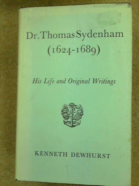 Dr. Thomas Sydenham (1624-1689): His life and original writings., Dewhurst, Kenneth.