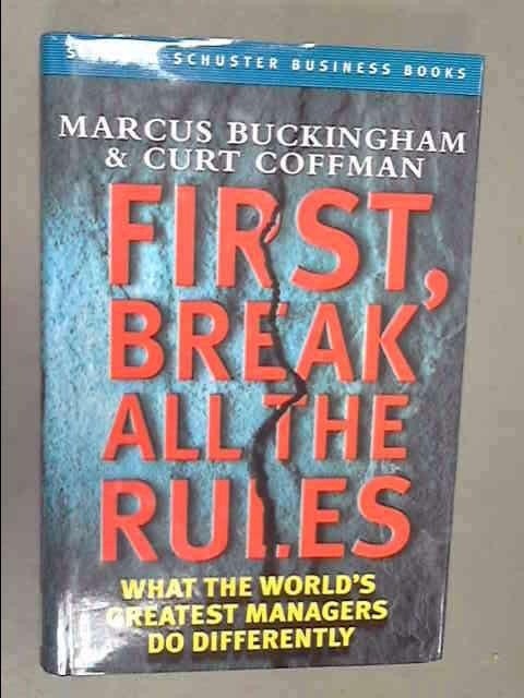 First, Break All the Rules: What the World's Great Managers Do Differently ([Simon & Schuster business books]), Buckingham, Marcus
