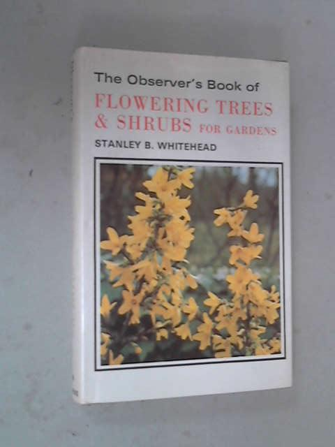 Book of Flowering Trees and Shrubs for Gardens, Stanley B. Whitehead
