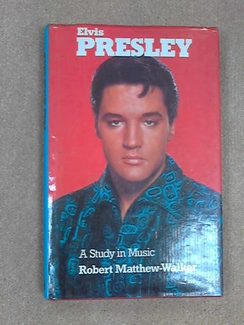 Elvis Presley - A Study in Music, Robert Matthew-Walker