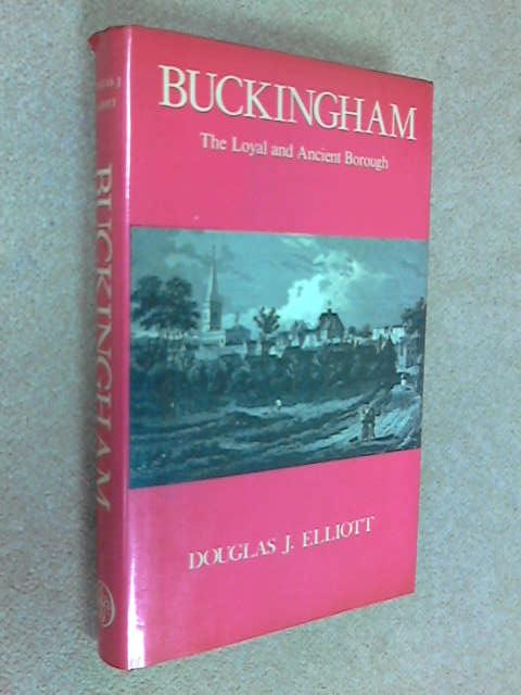 Buckingham: The Loyal and Ancient Borough, Elliott, Douglas J.