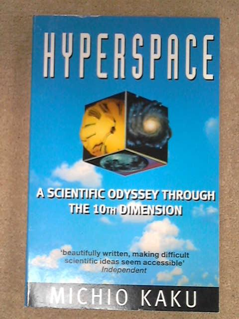 Hyperspace: A Scientific Odyssey through Parallel Universes, Time Warps, and the Tenth Dimension, Michio Kaku