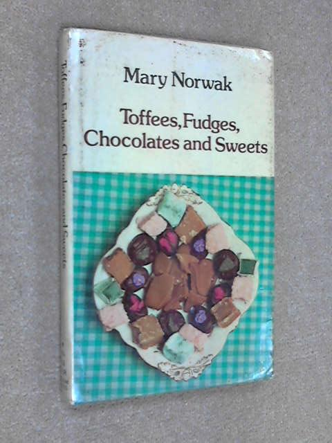 Toffees, Fudges, Chocolates and Sweets, Mary Norwak