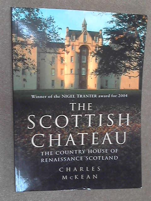 The Scottish Chateau: The Country House of Renaissance Scotland (Theologische Bibliothek Toepelmann), McKean, Charles