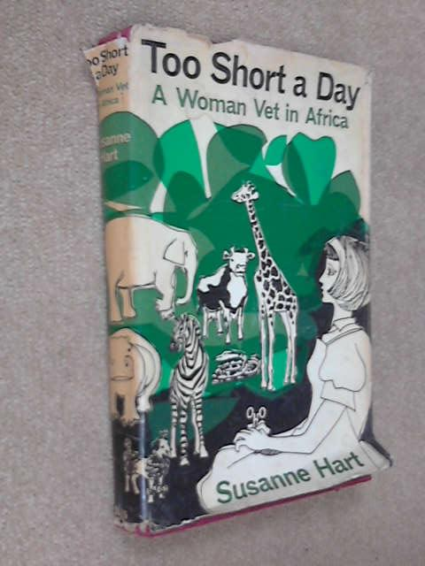 Too Short a Day: A Woman Vet in Africa, Susanne Hart