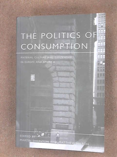 The Politics of Consumption: Material Culture and Citizenship in Europe and America (Leisure, Consumption and Culture), Unknown