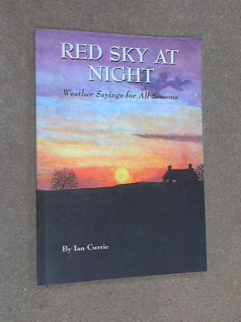 Red Sky at Night: Weather Sayings for All Seasons, Ian Currie