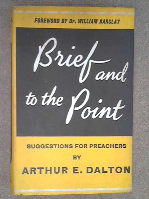 Brief and to the Point, Arthur Ernest Dalton