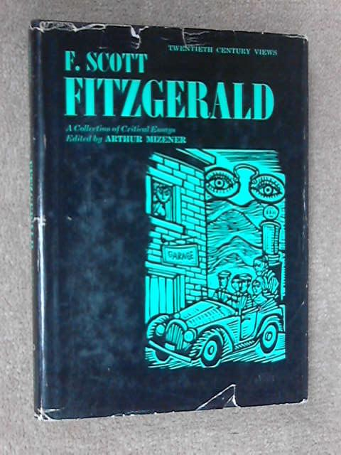 F. Scott Fitzgerald: A Collection of Critical Essays, Arthur Mizener