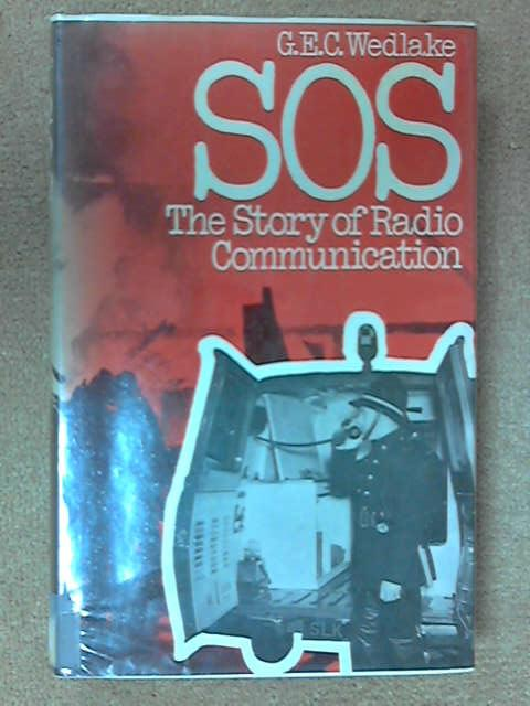 SOS The story of radio-communication, G. E. C Wedlake